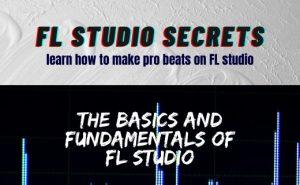 The Basics and Fundamental of FL STUDIO