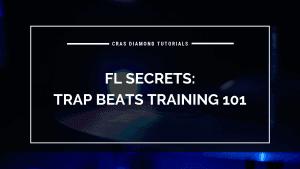 FL Secrets Trap Beats Training 101