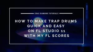 How To Make Trap Drums Quick and Easy on FL Studio 11 with my FL Scores