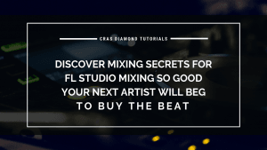 Discover Mixing Secrets for FL Studio Mixing So Good Your Next Artist Will Beg To Buy The Beat