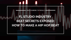 FL Studio Industry Beat Secrets Exposed – how to make a hip hop beat