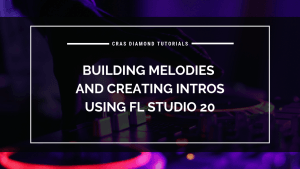 Building Melodies and Creating Intros – Using FL Studio 20