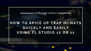 How To Spice Up Trap Hi-Hats Quickly and Easily using FL Studio 12 or 11