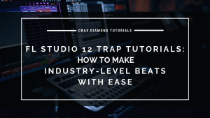 How To Make Industry Level Beats With Ease – FL Studio 12 Trap Tutorials