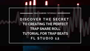 Discover The Secret To Creating The Perfect Trap Snare Roll Tutorial For Trap Beats – FL Studio 12