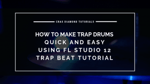 How To Make Trap Drums Quick Easy Using FL Studio 12 – Trap Beat Tutorial