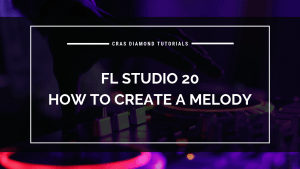 FL Studio 20 – How To Create A Melody