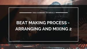 Beat Making Process – Arranging and Mixing 2